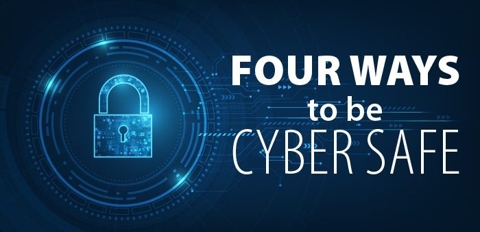 Four ways to be Cyber Safe