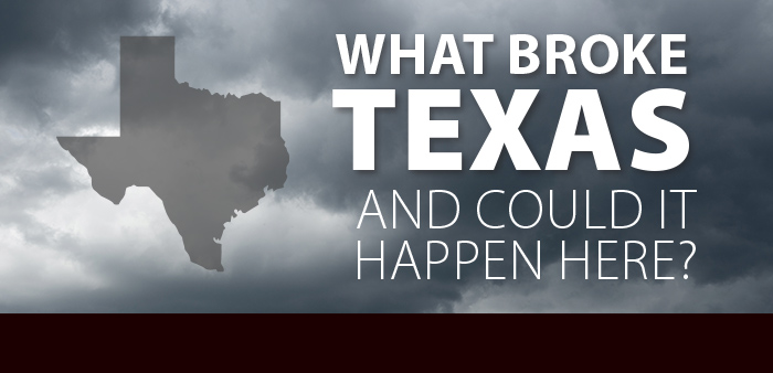 What Broke Texas…and Could it Happen Here?