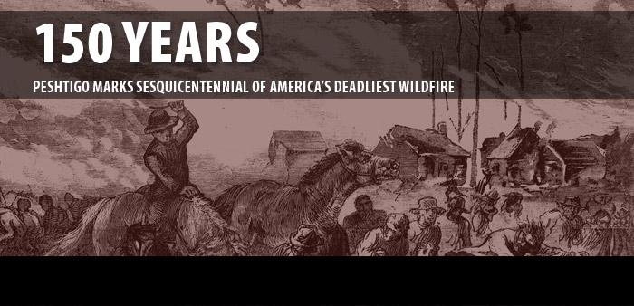 150 Years — Peshtigo marks sesquicentennial of America's deadliest wildfire